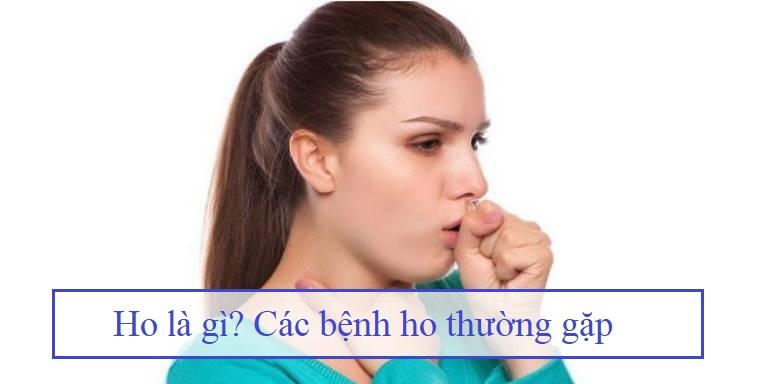 Bệnh ho là gì? Các loại bệnh ho thường gặp