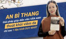 Diễn viên Vân Anh chữa khỏi viêm da tiếp xúc nhờ bài thuốc An Bì Thang