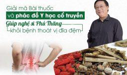 Giải mã bài thuốc thảo dược & Phác đồ Y học cổ truyền giúp nghệ sĩ Phú Thăng khỏi bệnh thoát vị đĩa đệm
